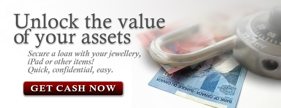 Unlock the value of your assets - Cash loans for items of value.